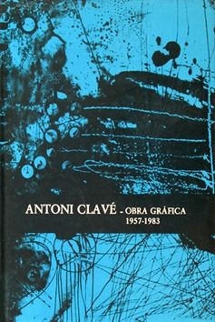 Livre Illustré Clavé - Antoni Clavé catalogue raisonné Graphic work , 1957 - 1983