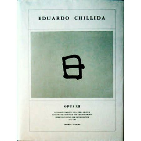Livre Illustré Chillida - Eduardo Chillida ·Catalogue Raisonné of the original prints- OPUS P.II