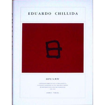 Livre Illustré Chillida - Eduardo Chillida · Catalogue Raisonné of the original prints - OPUS P.IV