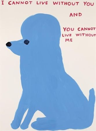 Sérigraphie Shrigley - I Cannot Live Without You