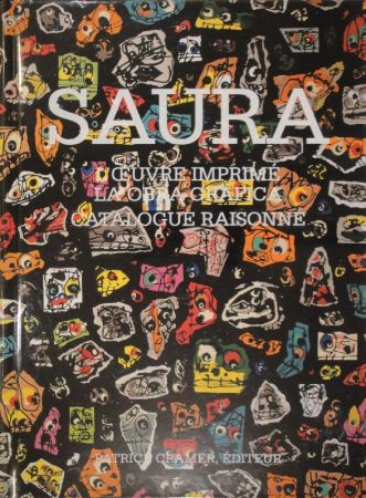 Livre Illustré Saura -  L'oeuvre imprimé - La obra gráfica. Catalogue raisonné.