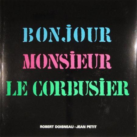 Livre Illustré Le Corbusier - Robert Doisneau. Bonjour Monsieur Le Corbusier