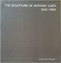Livre Illustré Caro - The Sculpture of Anthony Caro 1942 1980 A catalogue Raisonné (4 Volumes)